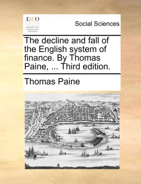 The Decline and Fall of the English System of Finance. by Thomas Paine, ... Third Edition.
