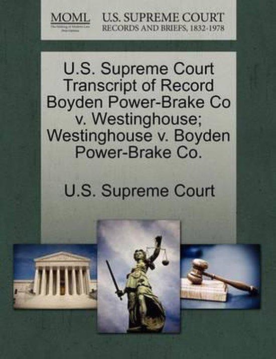 U.S. Supreme Court Transcript of Record Boyden Power-Brake Co V. Westinghouse; Westinghouse V. Boyden Power-Brake Co.