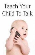 Teach Your Child to Talk
