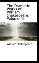 The Dramatic Works of William Shakespeare, Volume III