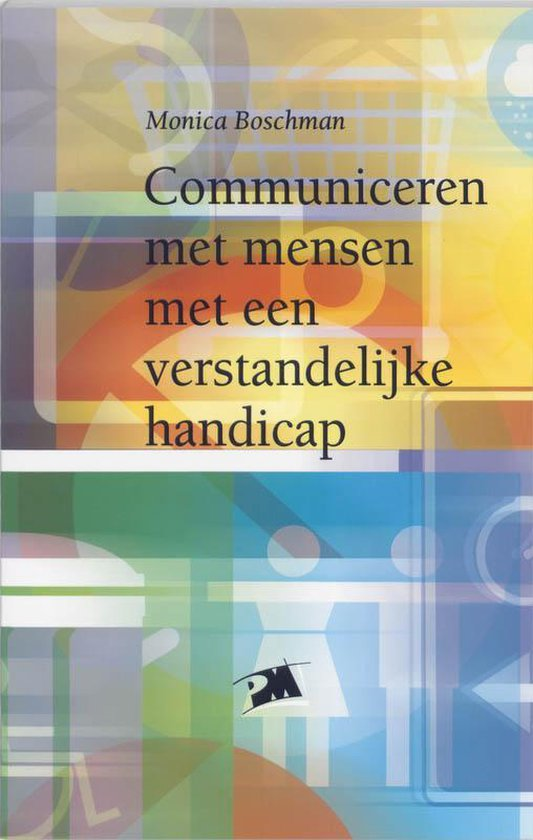 Communiceren met mensen met een verstandelijke handicap - M. Boschman |