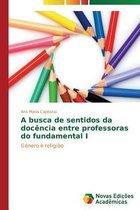 A Busca de Sentidos Da Docencia Entre Professoras Do Fundamental I