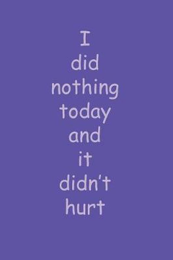 I Did Nothing Today and It Didn't Hurt