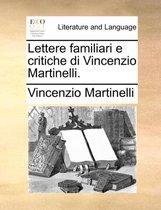 Lettere Familiari E Critiche Di Vincenzio Martinelli.