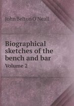 Biographical Sketches of the Bench and Bar Volume 2