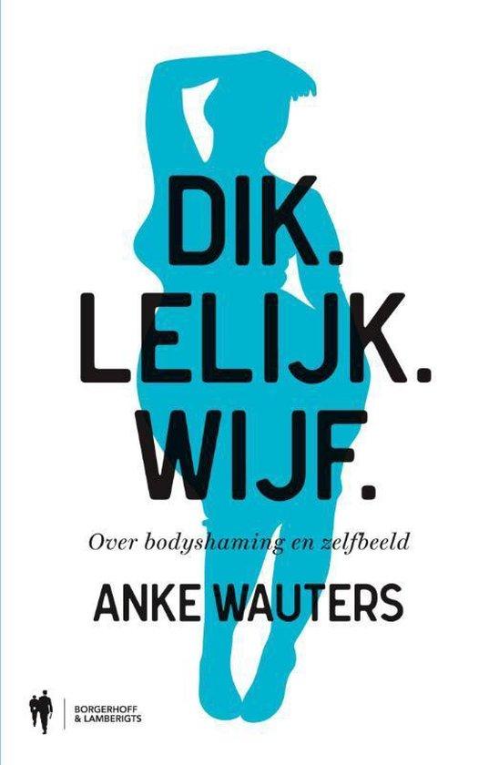 Dik. Lelijk. Wijf - Anke Wauters pdf epub