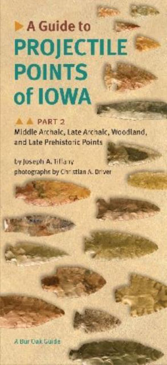A Guide to Projectile Points of Iowa Pt. 2; Middle Archaic, Late Archaic, Woodland, and Late Prehistoric Points