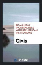 Romanism Incompatible with Republican Institutions