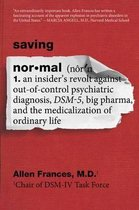 Saving Normal : An Insider's Revolt Against Out-of-Control Psychiatric Diagnosis, DSM-5, Big Pharma, and the Medicalization of Ordinary Life