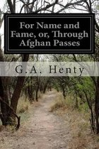 For Name and Fame, Or, Through Afghan Passes