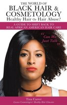 The World of Black Hair & Cosmetology Healthy Hair Or Hair Abuse? A guide to shift back to real African American Hair Care