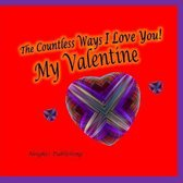 The Countless Ways I Love You! My Valentine