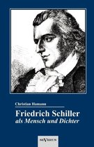 Friedrich Schiller als Mensch und Dichter. Eine Biographie