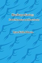 Blue Dragon Fantasy; Faded Memories and Short Stories