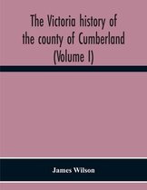 The Victoria History Of The County Of Cumberland (Volume I)