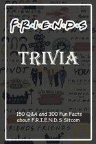 F.R.I.E.N.D.S Trivia: 150 Q&A and 300 Fun Facts about F.R.I.E.N.D.S Sitcom