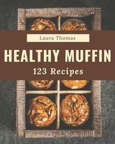 123 Healthy Muffin Recipes