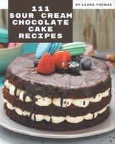 111 Sour Cream Chocolate Cake Recipes