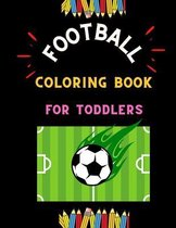 Football coloring book for toddlers: Funny collection of easy football coloring book for kids, toddlers & preschoolers & boys: A Fun Kid work football book for beginners