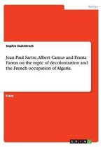 Omslag Jean Paul Sartre, Albert Camus and Frantz Fanon on the topic of decolonization and the French occupation of Algeria.