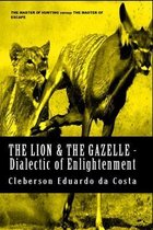 The Lion & The Gazelle - Dialectic of enlightenment