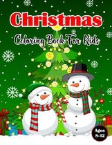 Christmas Coloring Book For Kids Ages 8-12: A Fun Children's Christmas Coloring Books with Fun Easy and Relaxing Pages Gifts for Boys Girls Kids- Ages