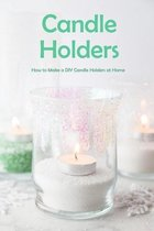 Candle Holders: How to Make a DIY Candle Holders at Home
