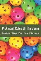 Pickleball Rules Of The Game - Basics Tips For New Players