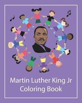 Martin Luther King Jr Coloring Book: An Illustrated Coloring Activity Book and History of the Civil Rights Movement (Dr. Martin Luther King, Jr ) Gift