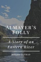 Almayer's Folly A Story of an Eastern River: Original Classics and Annotated
