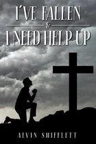 I've Fallen & I Need Help Up