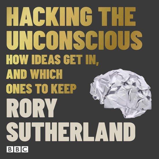 Boek cover Hacking The Unconscious van Rory Sutherland (Onbekend)