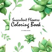 Succulent Flowers Coloring Book for Young Adults and Teens (8.5x8.5 Coloring Book / Activity Book)