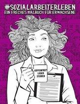 Sozialarbeiterleben: Ein freches Malbuch fur Erwachsene