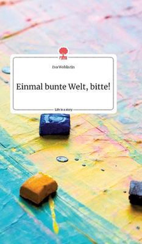 Einmal bunte Welt, bitte! Life is a Story - story.one