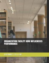 Organization Facility How Influeneces Performance
