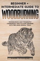 Woodburning: Beginner + Intermediate Guide to Woodburning: Woodburning and Pyrography Compendium