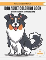 New and Expanded Dog Adult Coloring Book Stress Relieving Animal Designs 50 Designs