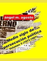 Medio siglo de persecucion politica Volumen 5 (1973-1987)
