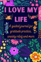 I love my life A guided journal for gratitude practice, anxiety relief and more