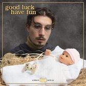 Good Luck, Have Fun