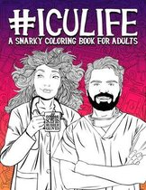 ICU Life: A Snarky Coloring Book for Adults