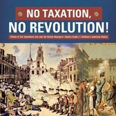 No Taxation, No Revolution! - Effects of the Townshend Acts and the Boston Massacre - History Grade 4 - Children's American History