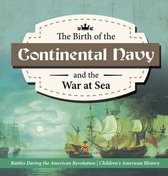 The Birth of the Continental Navy and the War at Sea - Battles During the American Revolution - Fourth Grade History - Children's American History
