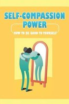 Self-Compassion Power: How To Be Good To Yourself