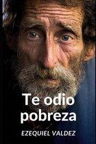 Te odio pobreza