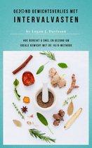 Gezond Gewichtsverlies Met Intervalvasten - Alle Eten ... Maar Dan Wel Met Pauzes: Hoe Bereikt U Snel En Gezond Uw Ideale Gewicht Met De 16/8-Methode