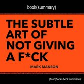 Book Summary of The Subtle Art of Not Giving a F*ck by Mark Manson