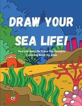 Draw Your Sea Life! Sea Life Trace the Designs Coloring Book for Kids
