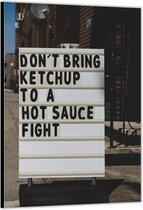 Dibond –Bord met Tekst  (Don't Bring Ketchup To A Hot Sauce Fight)– 80x120cm Foto op Aluminium (Wanddecoratie van metaal)